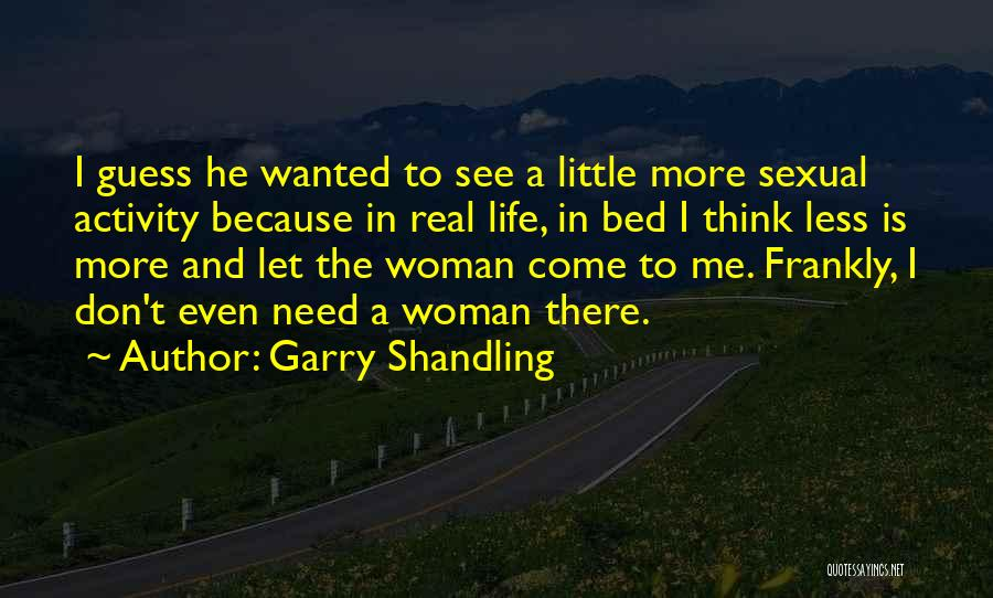 Need A Real Woman Quotes By Garry Shandling