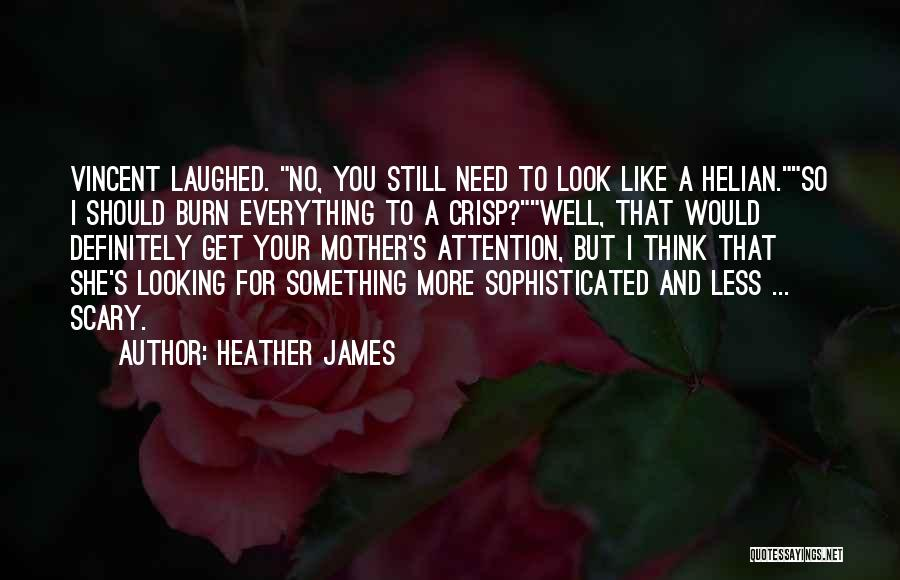 Need For Attention Quotes By Heather James