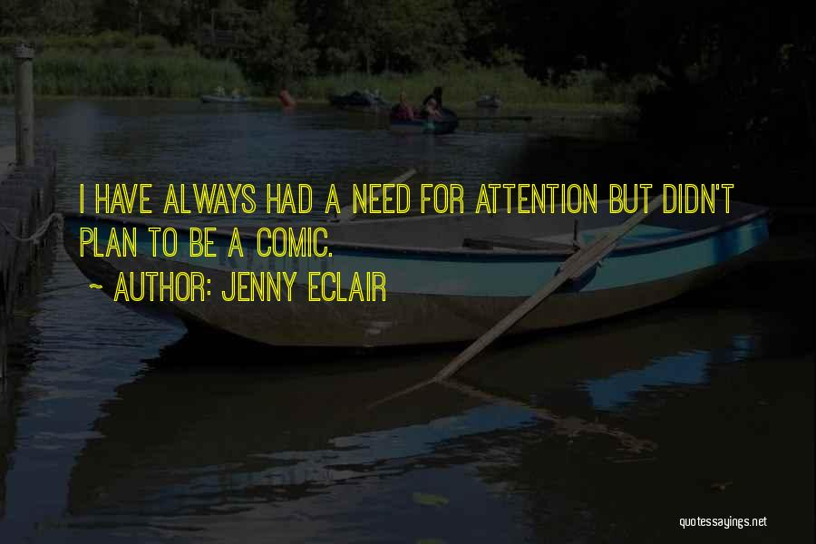 Need For Attention Quotes By Jenny Eclair