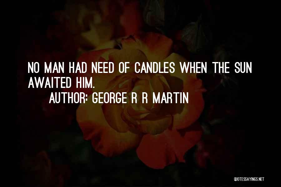 Need No Man Quotes By George R R Martin