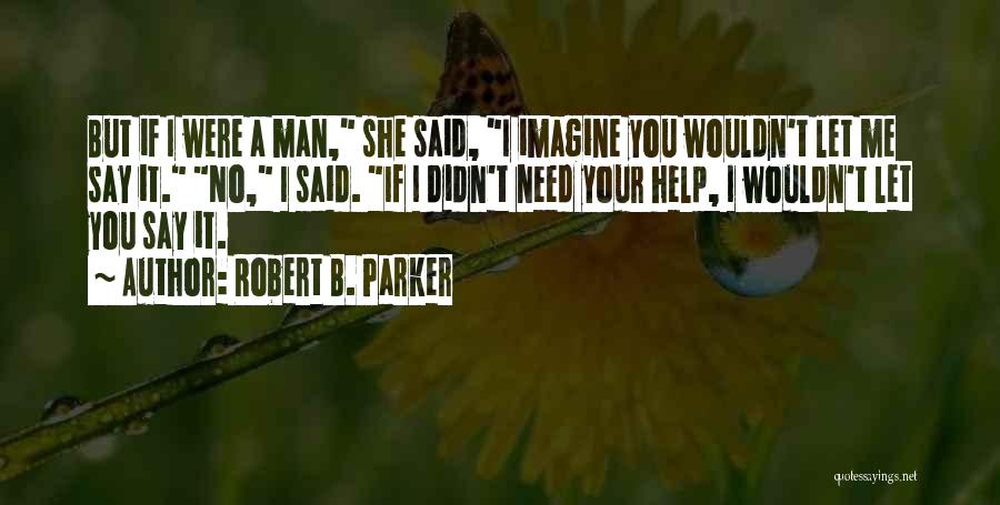 Need No Man Quotes By Robert B. Parker