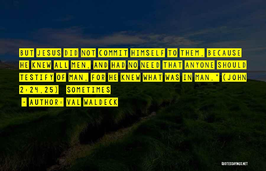 Need No Man Quotes By Val Waldeck