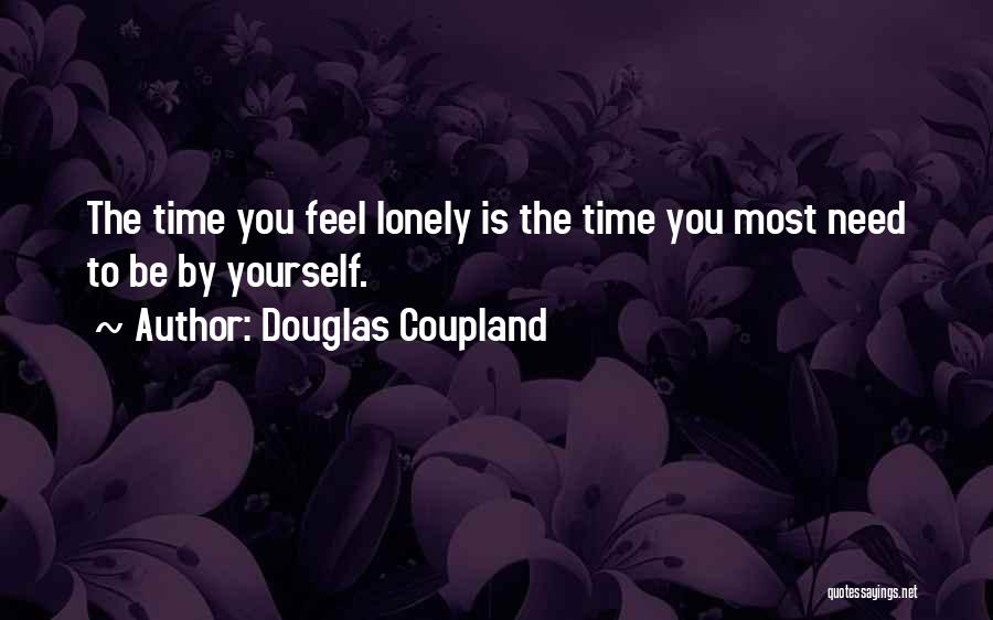 Need To Be Lonely Quotes By Douglas Coupland