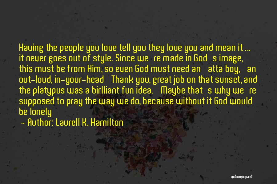 Need To Be Lonely Quotes By Laurell K. Hamilton