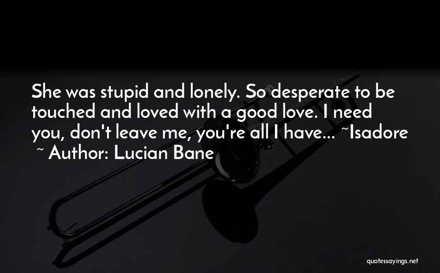 Need To Be Lonely Quotes By Lucian Bane
