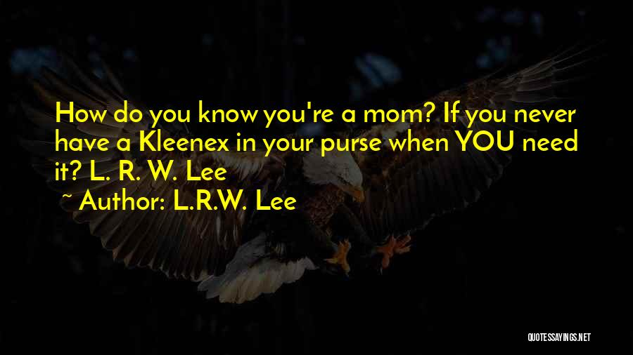 Need U Mom Quotes By L.R.W. Lee