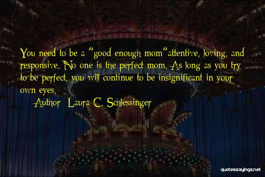 Need U Mom Quotes By Laura C. Schlessinger