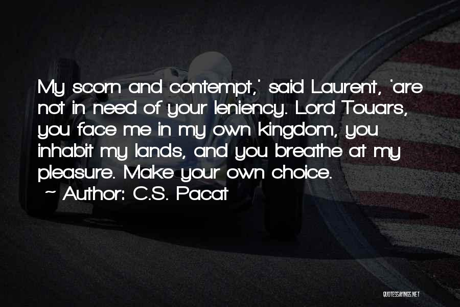Need You Lord Quotes By C.S. Pacat