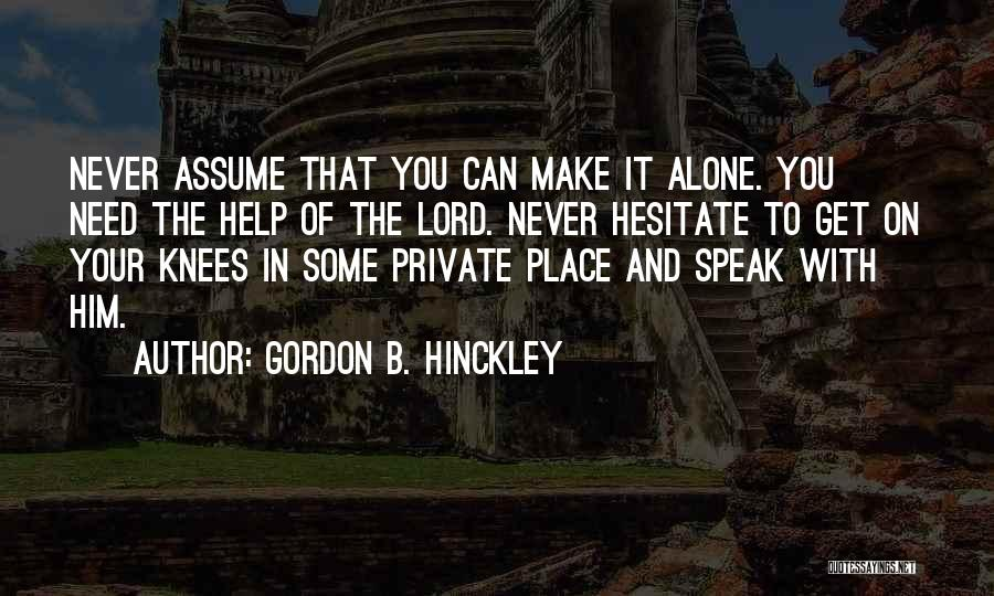 Need You Lord Quotes By Gordon B. Hinckley