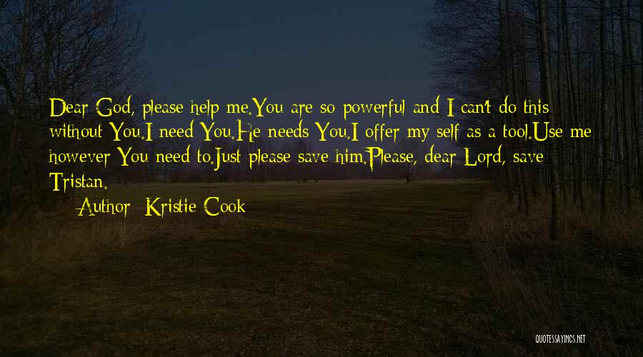 Need You Lord Quotes By Kristie Cook