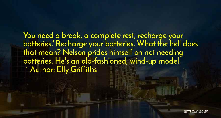 Needing A Break Quotes By Elly Griffiths