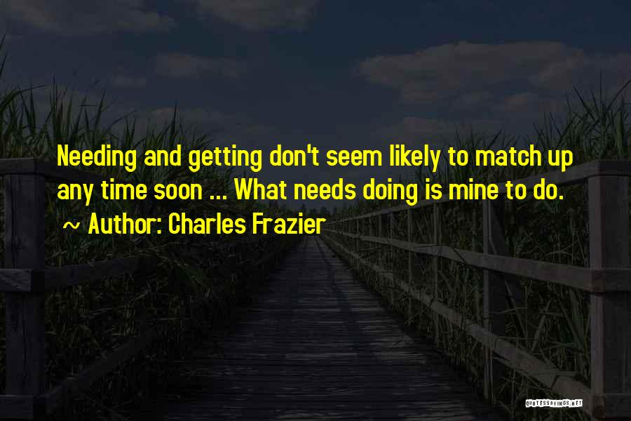 Needing Time Quotes By Charles Frazier