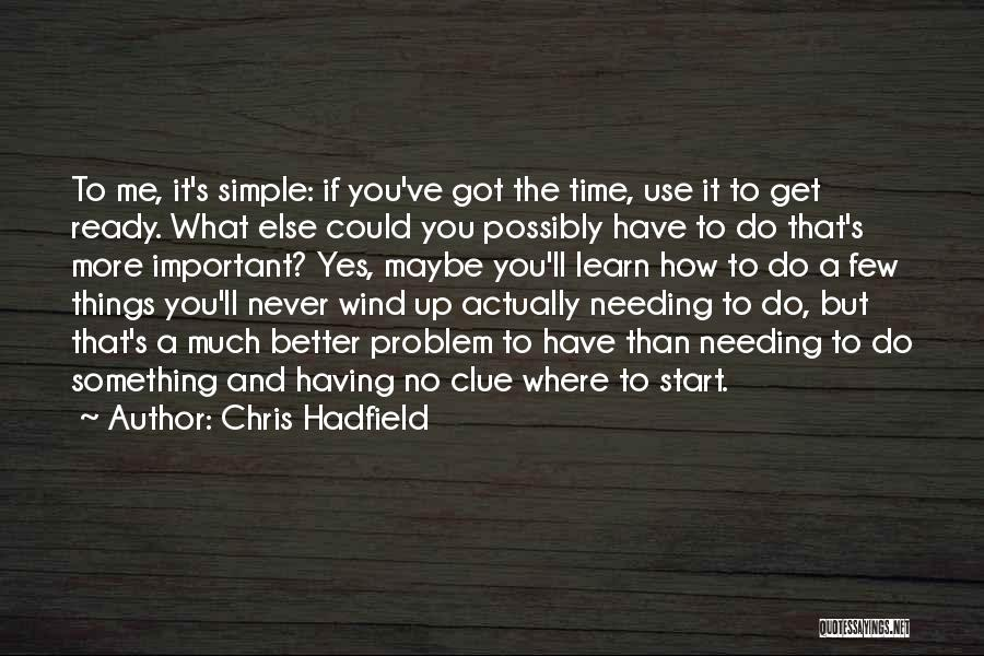 Needing Time Quotes By Chris Hadfield
