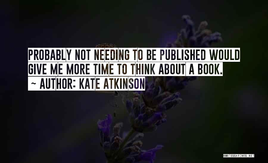 Needing Time Quotes By Kate Atkinson