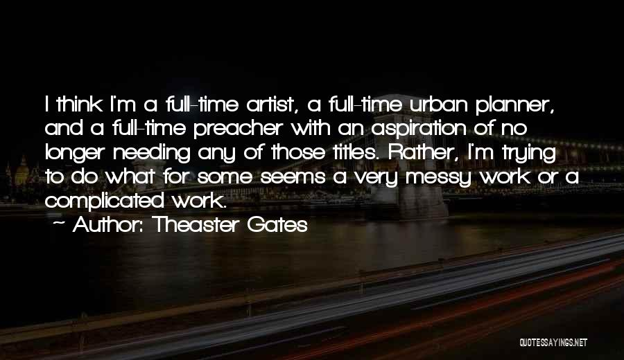 Needing Time Quotes By Theaster Gates