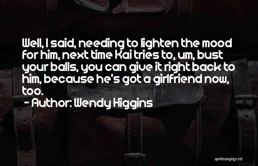 Needing Time Quotes By Wendy Higgins