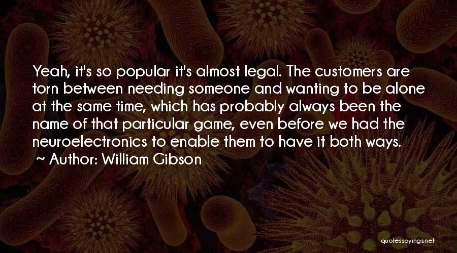 Needing Time Quotes By William Gibson