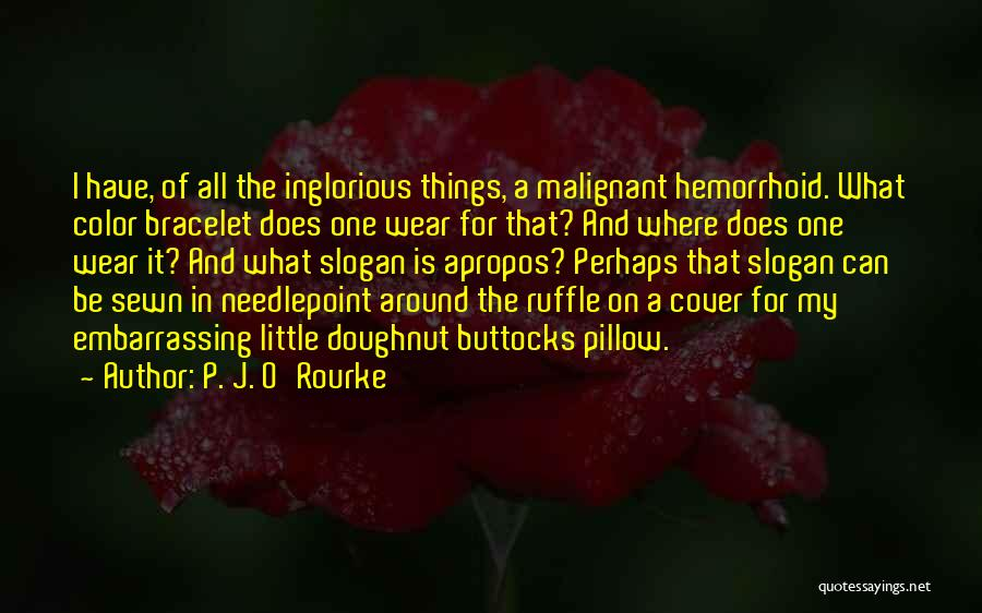 Needlepoint Quotes By P. J. O'Rourke