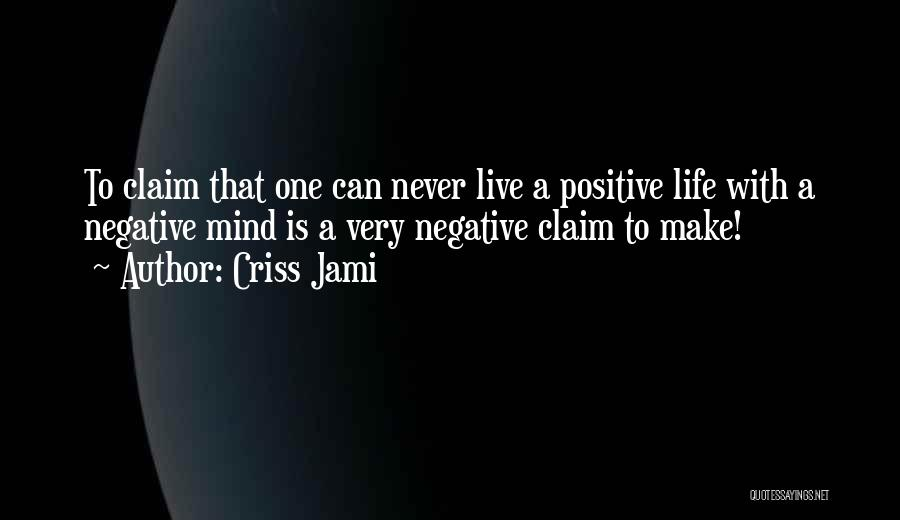 Negative But True Quotes By Criss Jami