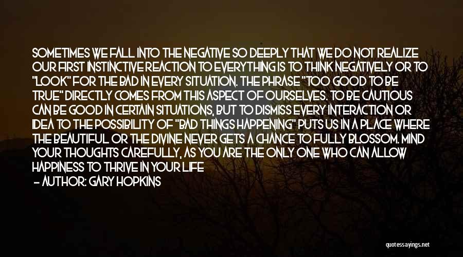 Negative But True Quotes By Gary Hopkins