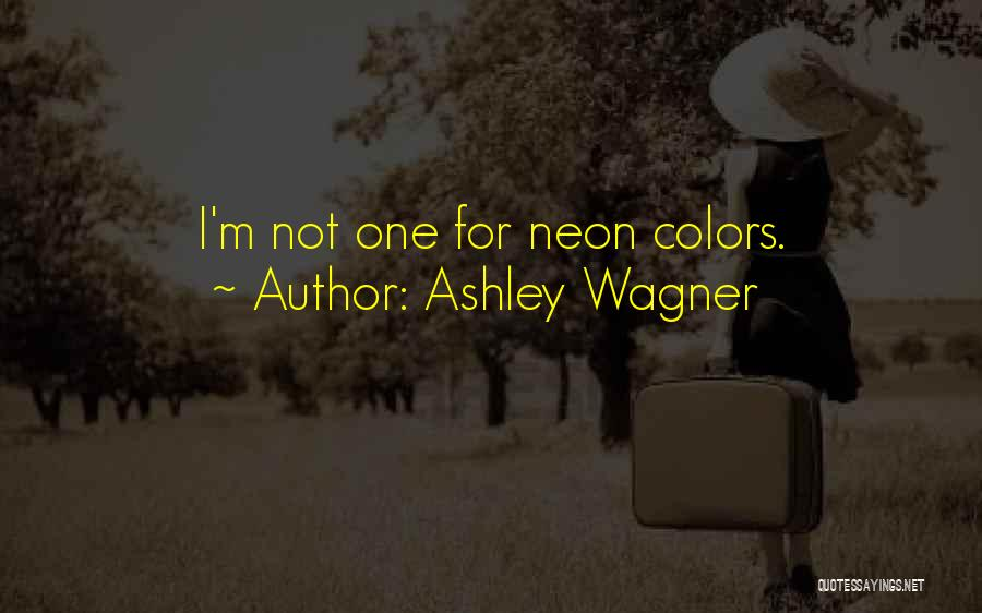 Neon Colors Quotes By Ashley Wagner