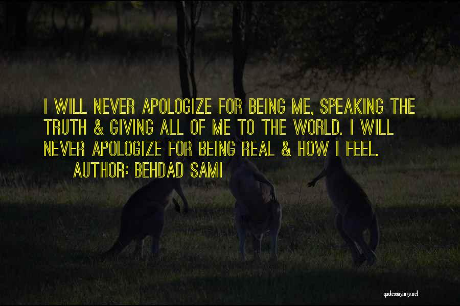 Never Apologize For Being Who You Are Quotes By Behdad Sami