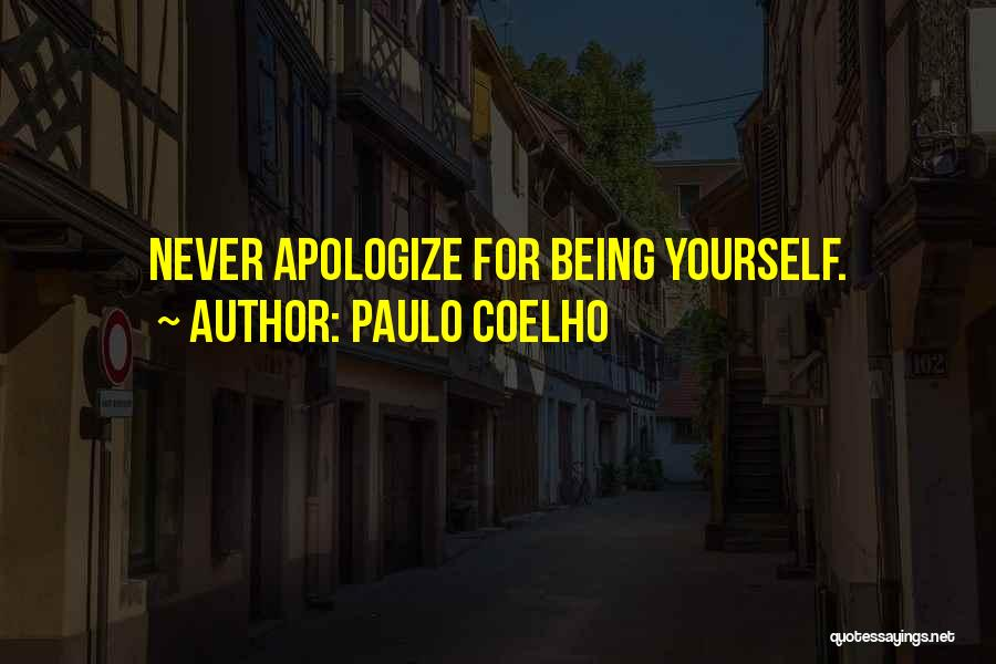 Never Apologize For Being Who You Are Quotes By Paulo Coelho