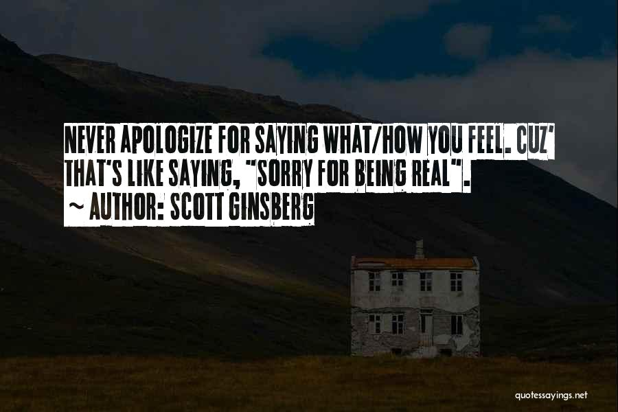 Never Apologize For Being Who You Are Quotes By Scott Ginsberg