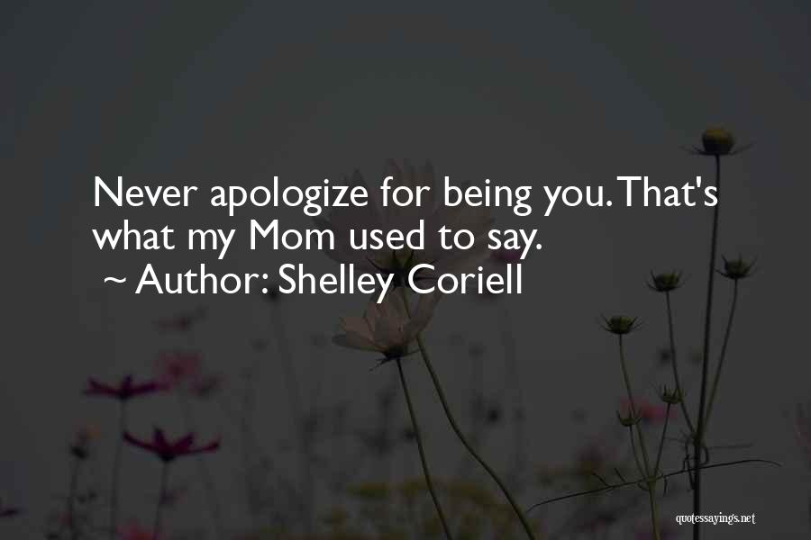 Never Apologize For Being Who You Are Quotes By Shelley Coriell