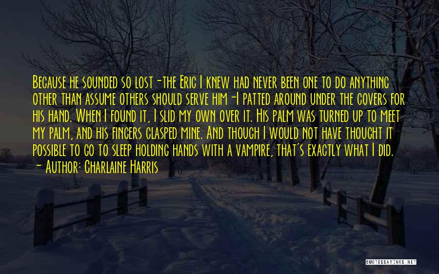 Never Assume Anything Quotes By Charlaine Harris