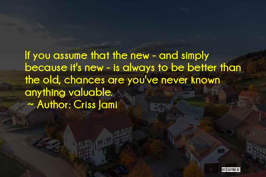 Never Assume Anything Quotes By Criss Jami
