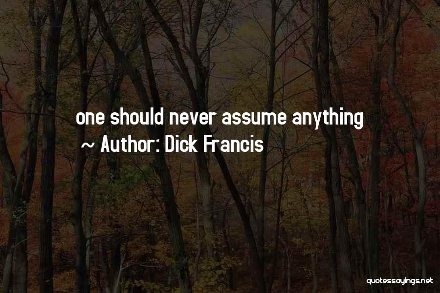 Never Assume Anything Quotes By Dick Francis