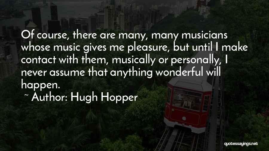 Never Assume Anything Quotes By Hugh Hopper