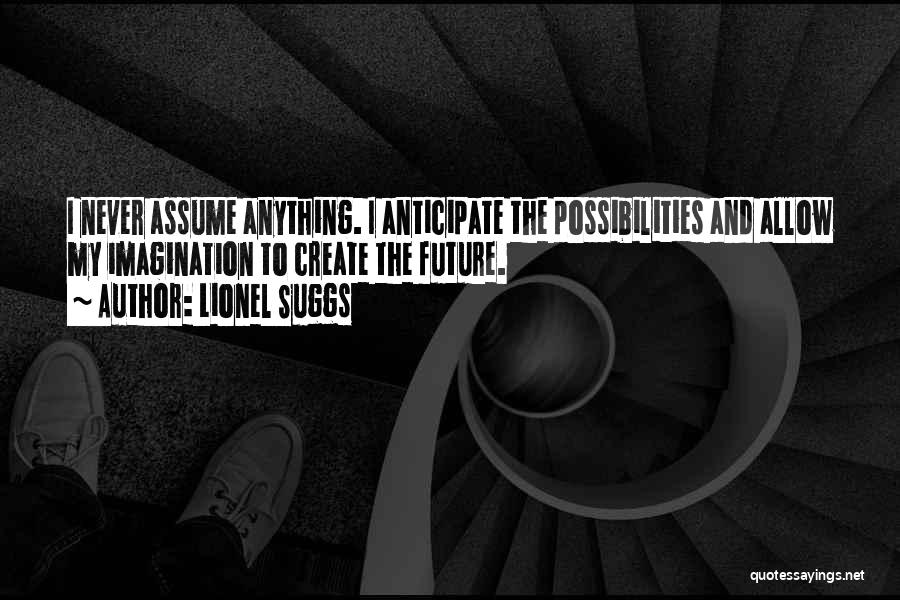Never Assume Anything Quotes By Lionel Suggs