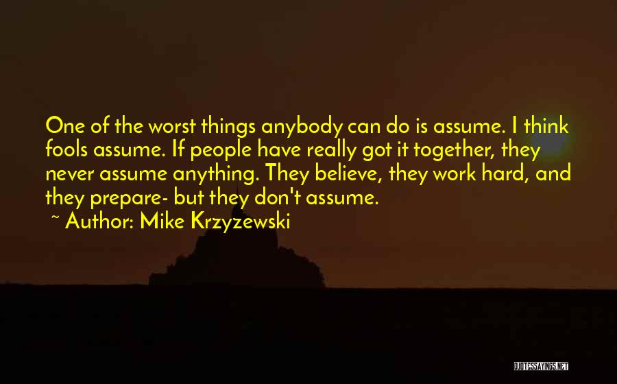Never Assume Anything Quotes By Mike Krzyzewski