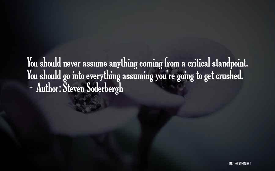 Never Assume Anything Quotes By Steven Soderbergh