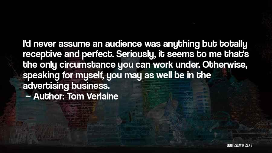 Never Assume Anything Quotes By Tom Verlaine