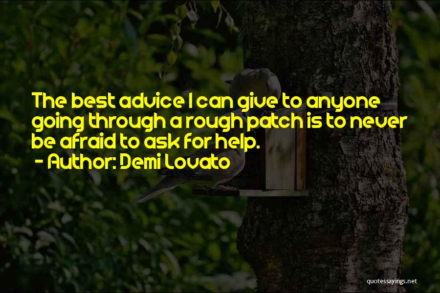 Never Be Afraid To Ask For Help Quotes By Demi Lovato