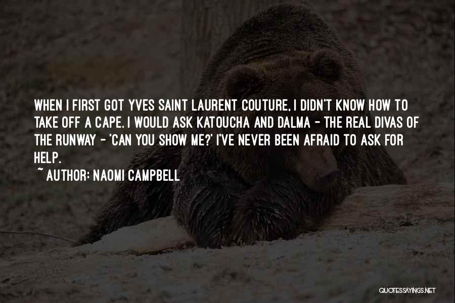 Never Be Afraid To Ask For Help Quotes By Naomi Campbell