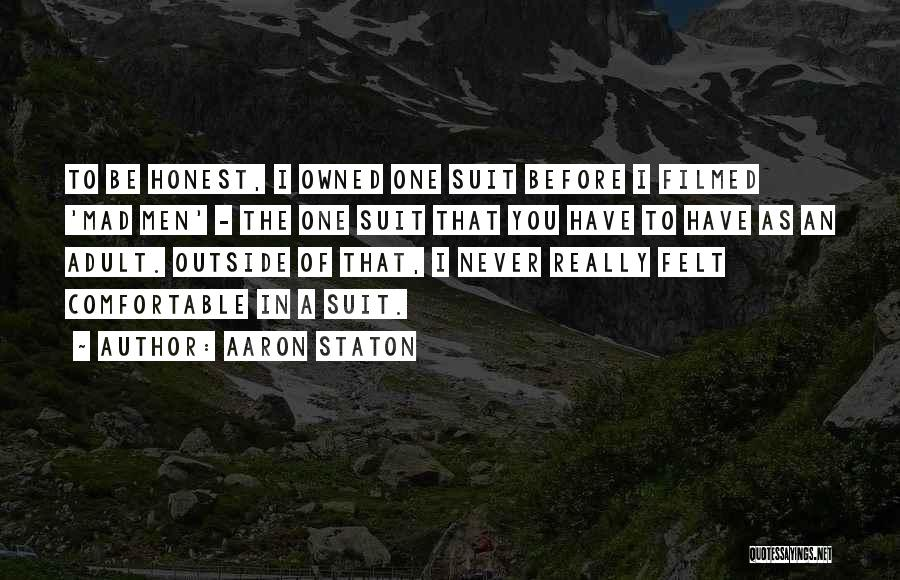 Never Be Comfortable Quotes By Aaron Staton