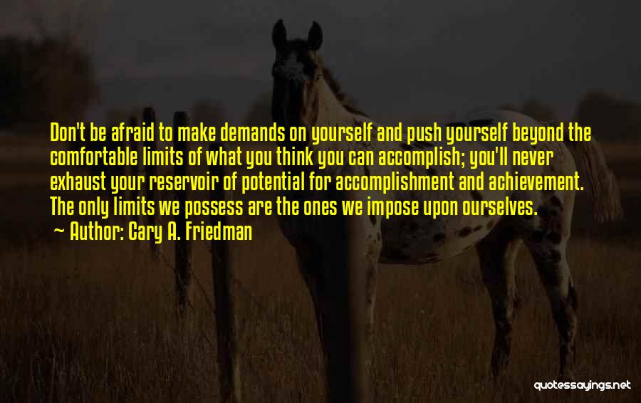 Never Be Comfortable Quotes By Cary A. Friedman