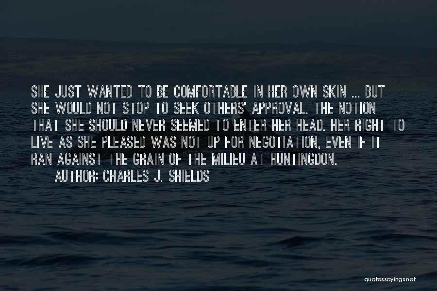 Never Be Comfortable Quotes By Charles J. Shields