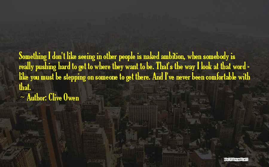 Never Be Comfortable Quotes By Clive Owen