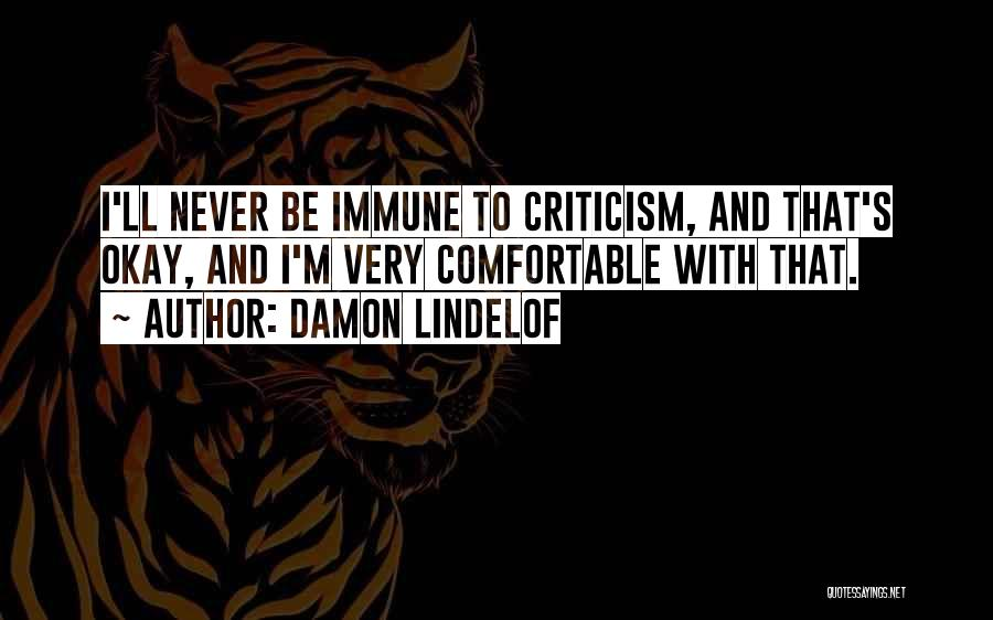 Never Be Comfortable Quotes By Damon Lindelof
