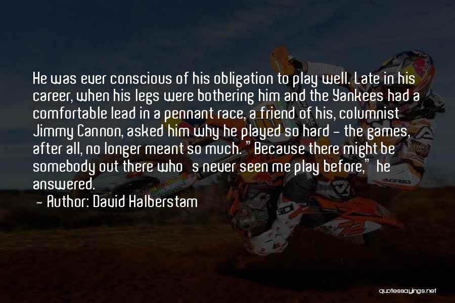 Never Be Comfortable Quotes By David Halberstam