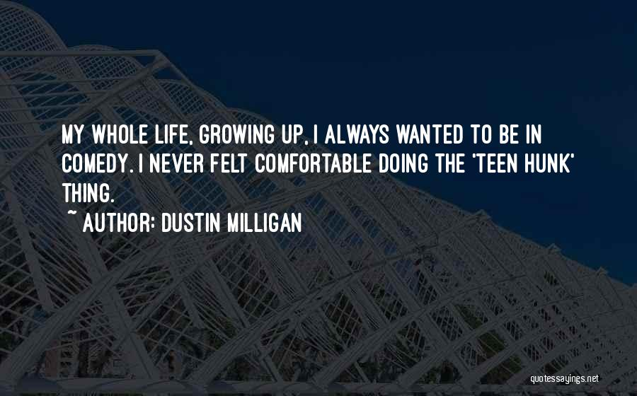 Never Be Comfortable Quotes By Dustin Milligan
