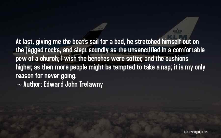 Never Be Comfortable Quotes By Edward John Trelawny
