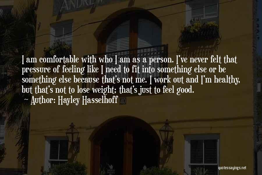 Never Be Comfortable Quotes By Hayley Hasselhoff
