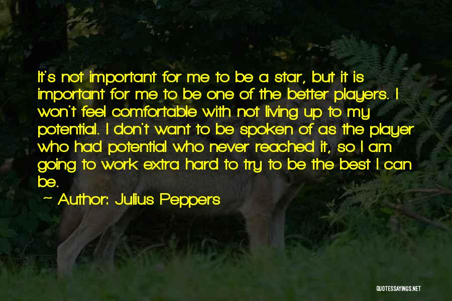 Never Be Comfortable Quotes By Julius Peppers