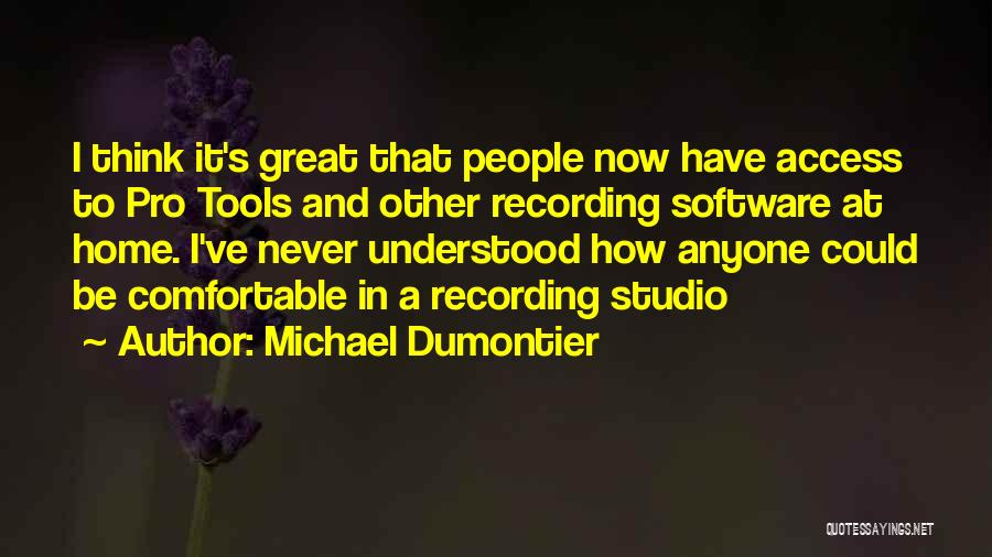 Never Be Comfortable Quotes By Michael Dumontier